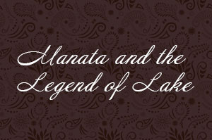 Manata Lodge and The Legend of The Lake